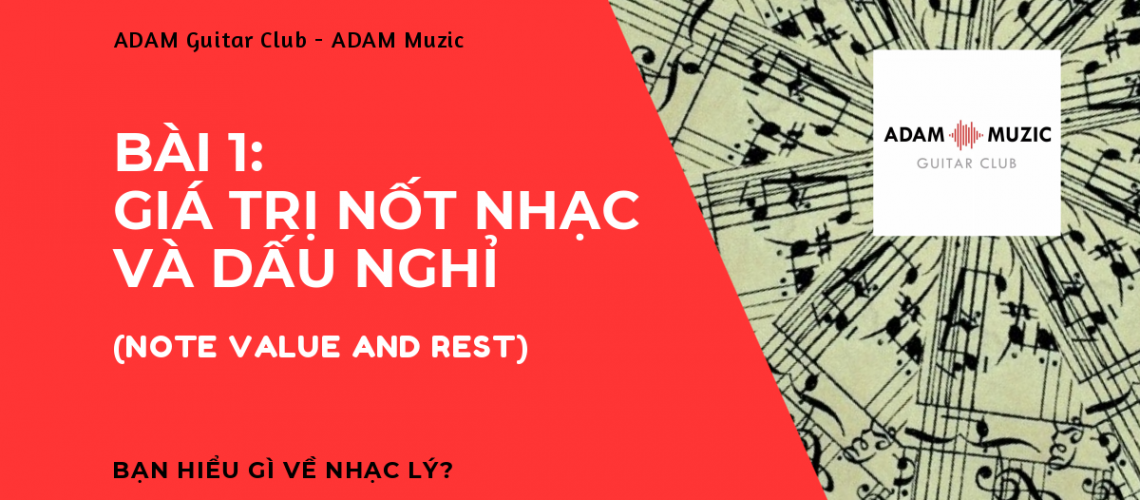 Nhac ly co ban – bai 1 Gia tri not nhac va dau nghi (Note Value and Rest)